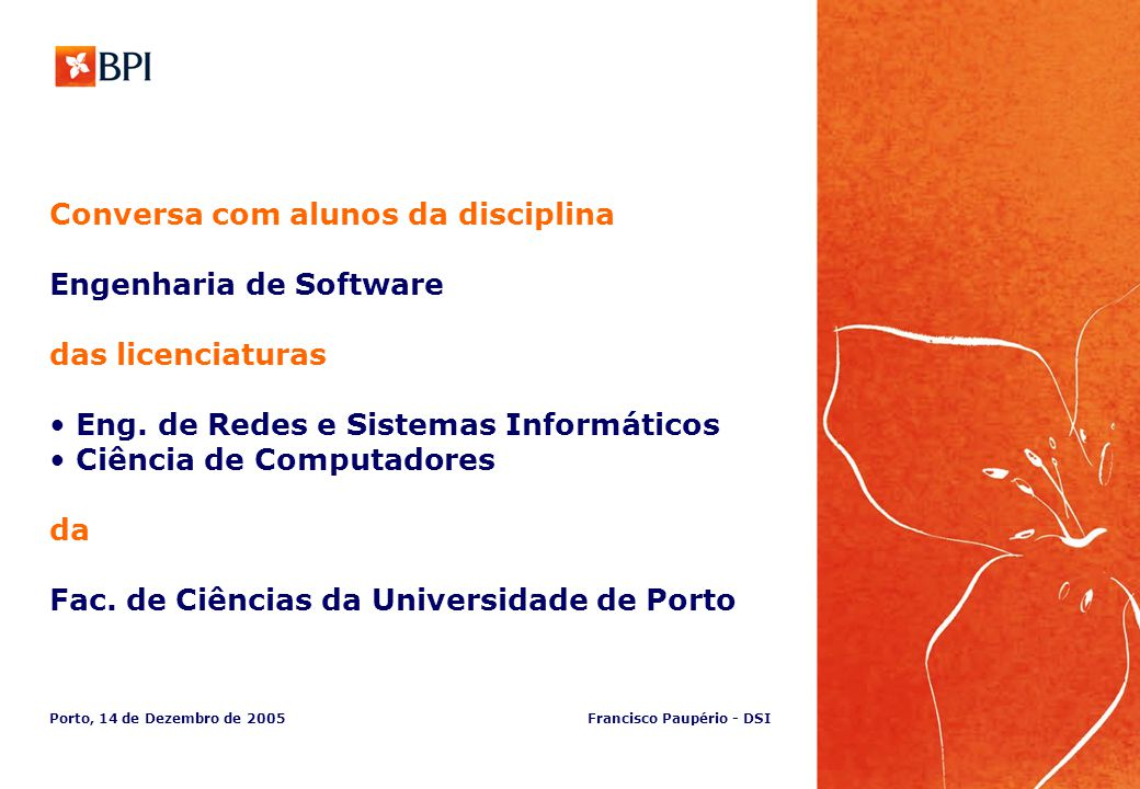 BPI @ a glance Gestão da Procura e da Mudança Licenciados em tecnologia: algumas ideias a ter em conta Sistemas de Informação do BPI