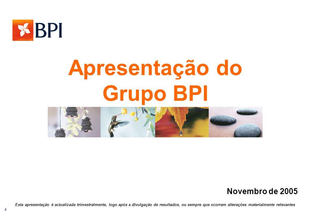 4 Apresentação do Grupo BPI Esta apresentação é actualizada trimestralmente, logo após a divulgação de resultados, ou sempre que ocorram alterações ma