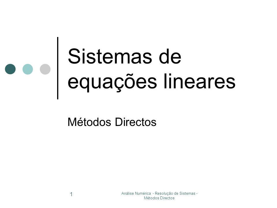 Análise Numérica - Resolução de Sistemas - Métodos Directos 1 Sistemas de equações lineares Métodos Directos