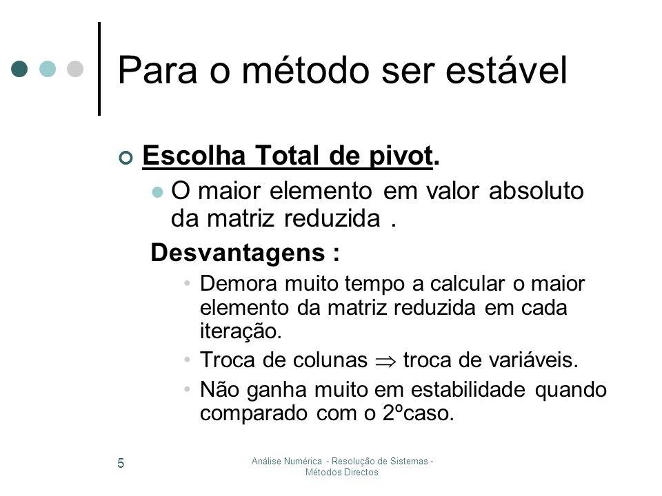 Análise Numérica - Resolução de Sistemas - Métodos Directos 6 Para o método ser estável Escolha parcial de pivot (2ºcaso).