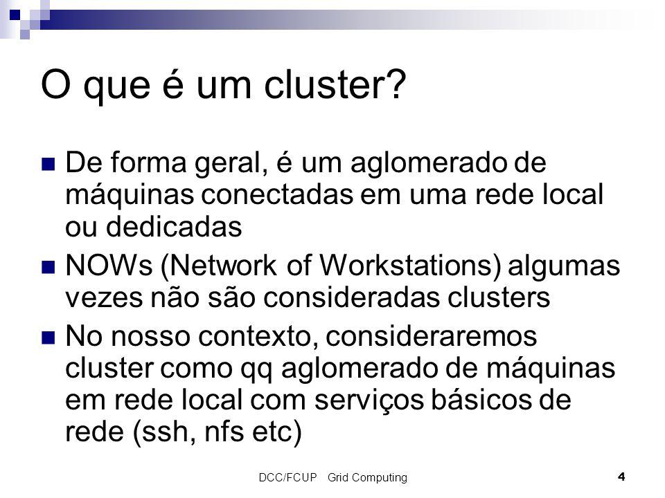 DCC/FCUP Grid Computing 4 O que é um cluster.