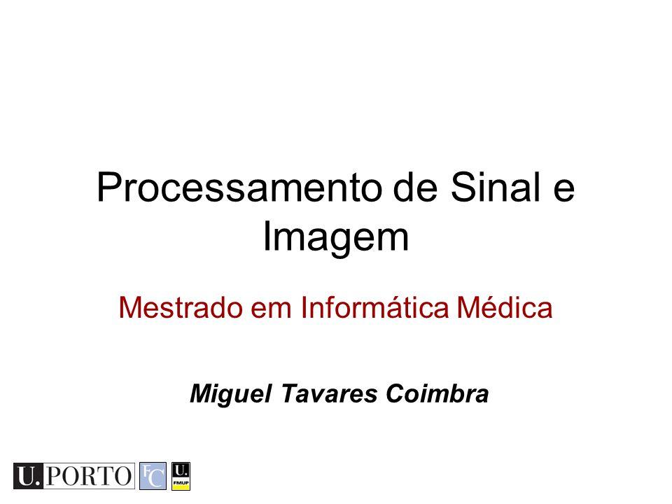 Processamento de Sinal e Imagem Mestrado em Informática Médica Miguel Tavares Coimbra