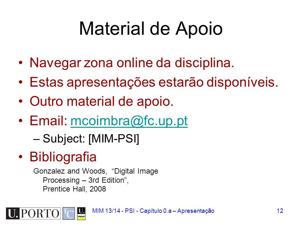 MIM 13/14 - PSI - Capítulo 0.a – Apresentação12 Material de Apoio Navegar zona online da disciplina. Estas apresentações estarão disponíveis. Outro ma