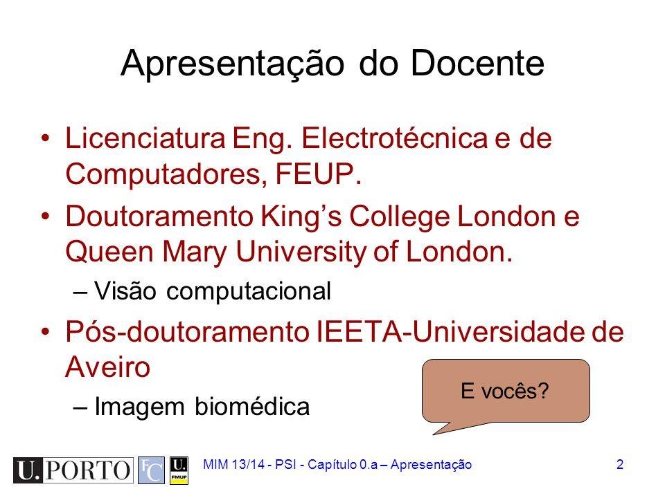 MIM 13/14 - PSI - Capítulo 0.a – Apresentação2 Apresentação do Docente Licenciatura Eng. Electrotécnica e de Computadores, FEUP. Doutoramento King's C