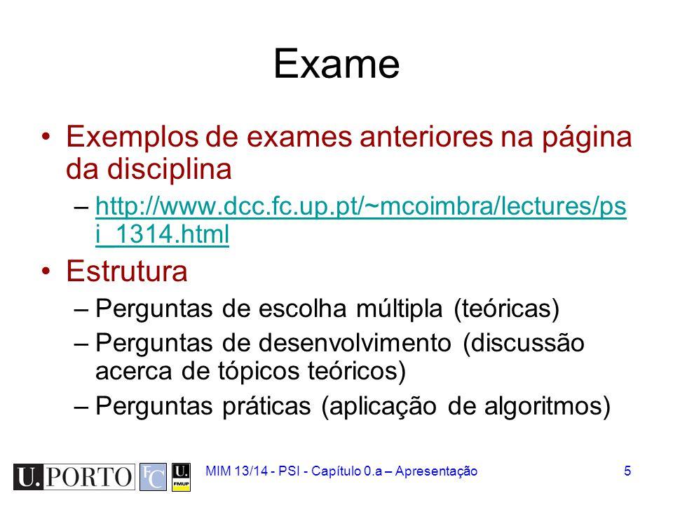 Exame Exemplos de exames anteriores na página da disciplina –http://www.dcc.fc.up.pt/~mcoimbra/lectures/ps i_1314.htmlhttp://www.dcc.fc.up.pt/~mcoimbr