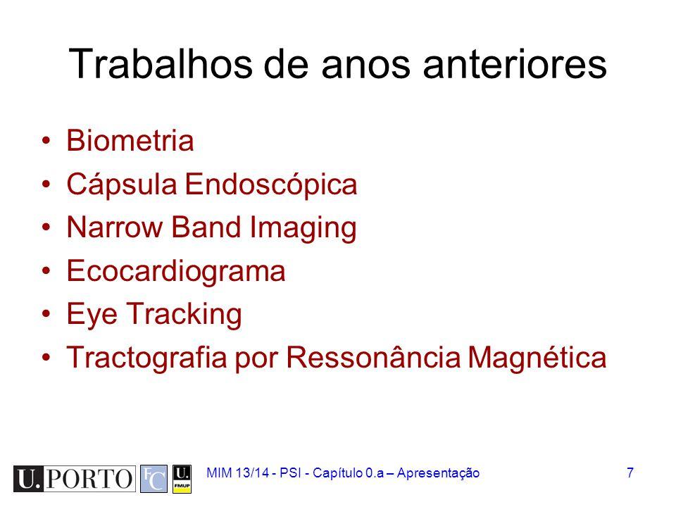 Trabalhos de anos anteriores Biometria Cápsula Endoscópica Narrow Band Imaging Ecocardiograma Eye Tracking Tractografia por Ressonância Magnética MIM