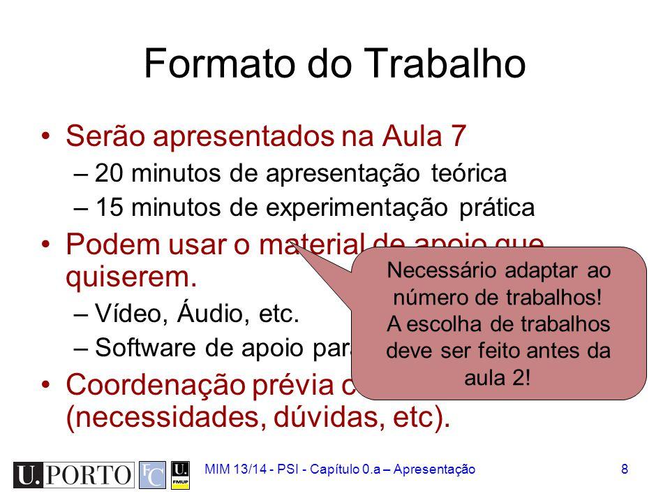 8 Formato do Trabalho Serão apresentados na Aula 7 –20 minutos de apresentação teórica –15 minutos de experimentação prática Podem usar o material de