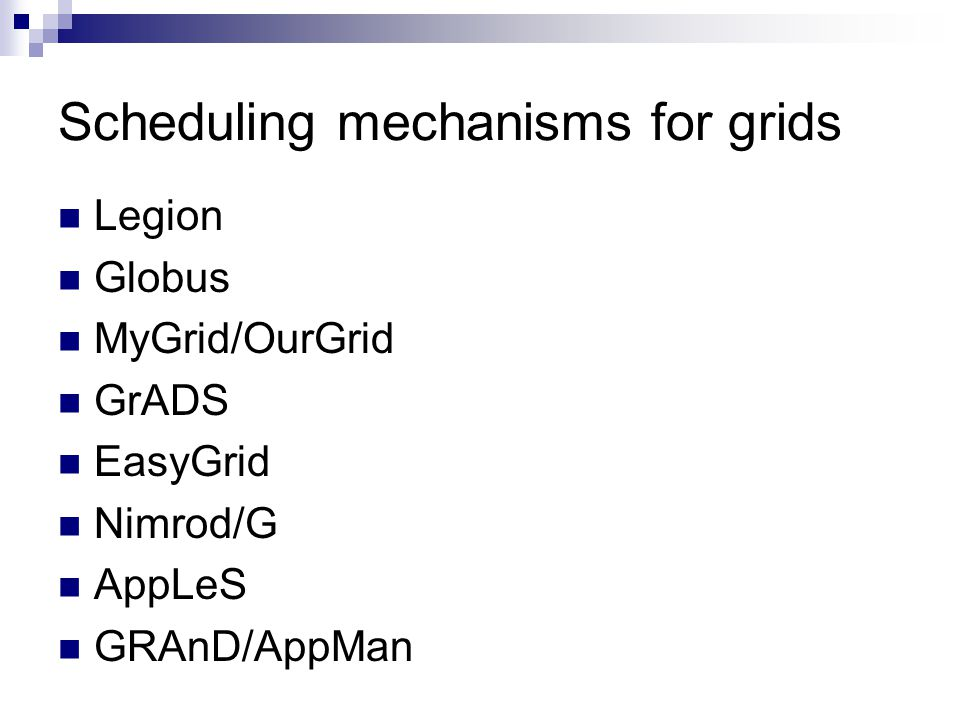 Scheduling mechanisms for grids Legion Globus MyGrid/OurGrid GrADS EasyGrid Nimrod/G AppLeS GRAnD/AppMan