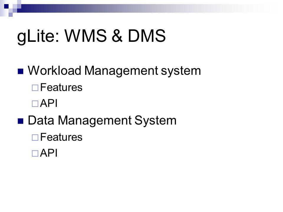 gLite: WMS & DMS Workload Management system  Features  API Data Management System  Features  API
