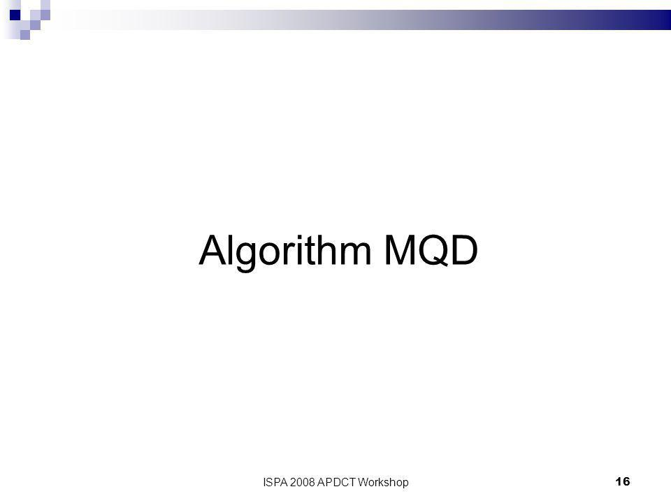 ISPA 2008 APDCT Workshop16 Algorithm MQD