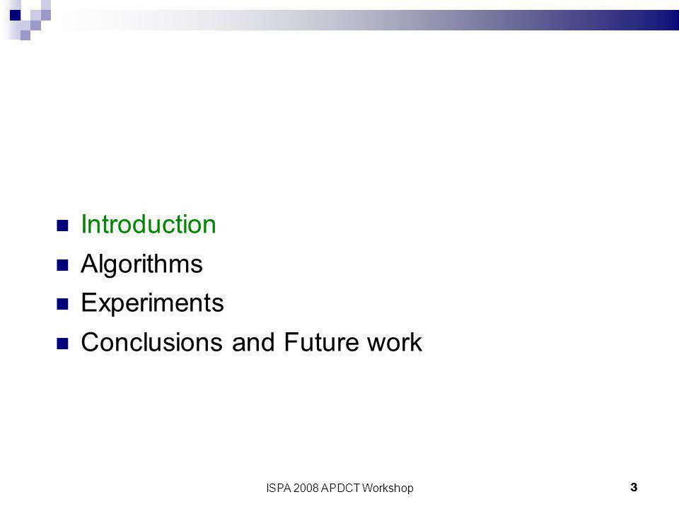 ISPA 2008 APDCT Workshop3 Introduction Algorithms Experiments Conclusions and Future work