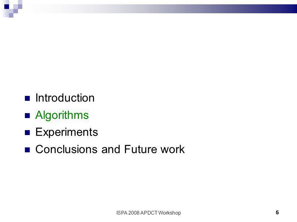 ISPA 2008 APDCT Workshop5 Introduction Algorithms Experiments Conclusions and Future work
