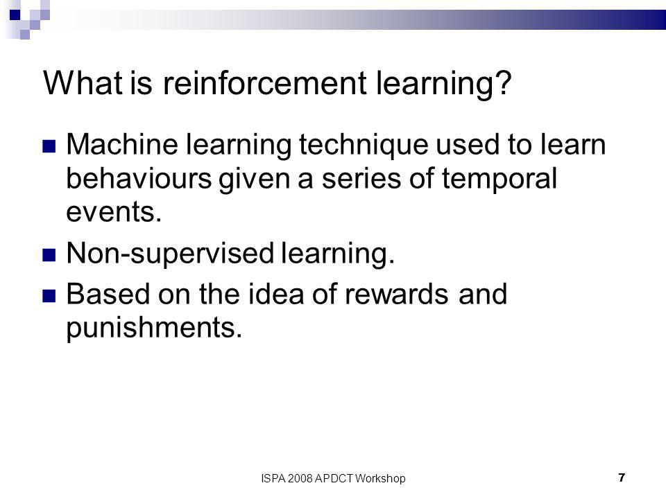 ISPA 2008 APDCT Workshop7 What is reinforcement learning.