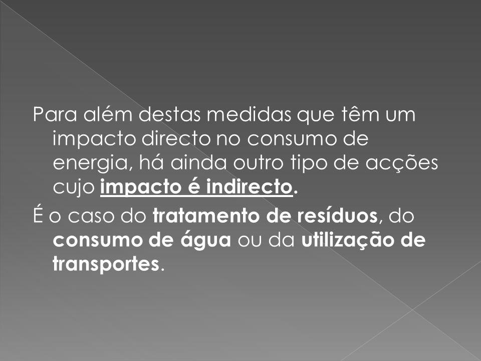 Para além destas medidas que têm um impacto directo no consumo de energia, há ainda outro tipo de acções cujo impacto é indirecto. É o caso do tratame