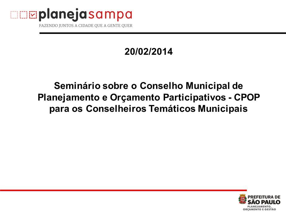 20/02/2014 Seminário sobre o Conselho Municipal de Planejamento e Orçamento Participativos - CPOP para os Conselheiros Temáticos Municipais