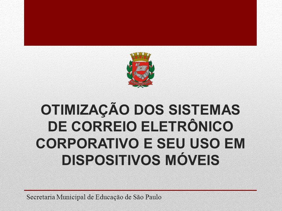 Secretaria Municipal de Educação de São Paulo OTIMIZAÇÃO DOS SISTEMAS DE CORREIO ELETRÔNICO CORPORATIVO E SEU USO EM DISPOSITIVOS MÓVEIS