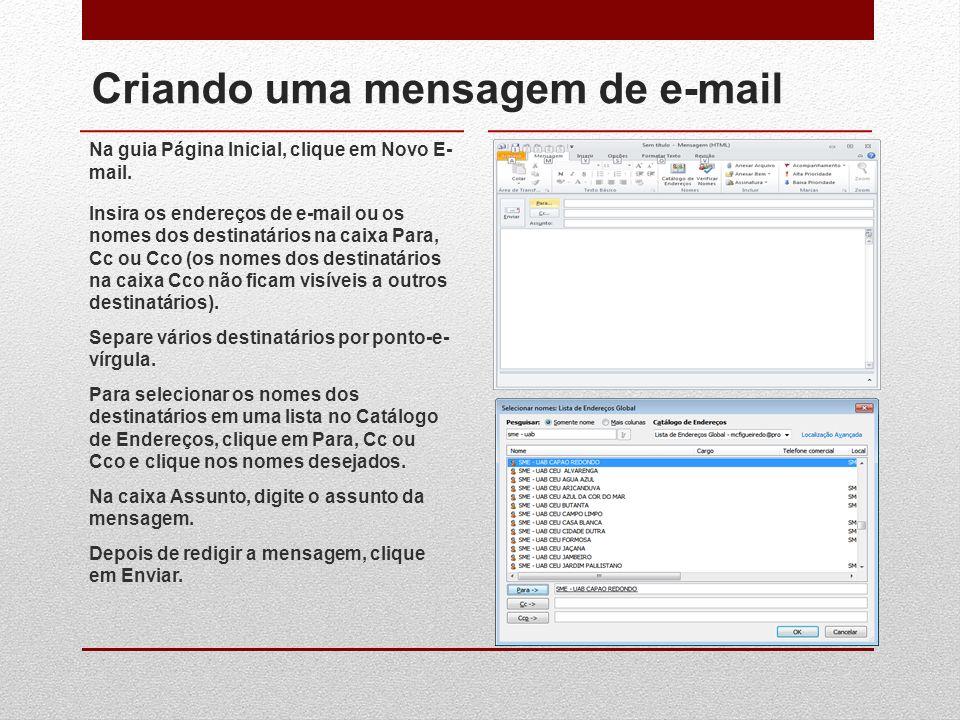 Criando uma mensagem de e-mail Na guia Página Inicial, clique em Novo E- mail. Insira os endereços de e-mail ou os nomes dos destinatários na caixa Pa