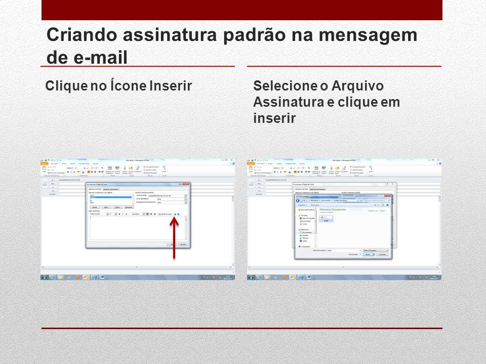 Clique no Ícone InserirSelecione o Arquivo Assinatura e clique em inserir Criando assinatura padrão na mensagem de e-mail