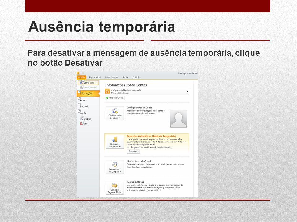 Ausência temporária Para desativar a mensagem de ausência temporária, clique no botão Desativar