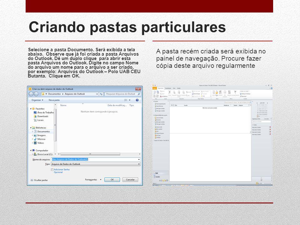 Criando pastas particulares Selecione a pasta Documento. Será exibida a tela abaixo. Observe que já foi criada a pasta Arquivos do Outlook. Dê um dupl