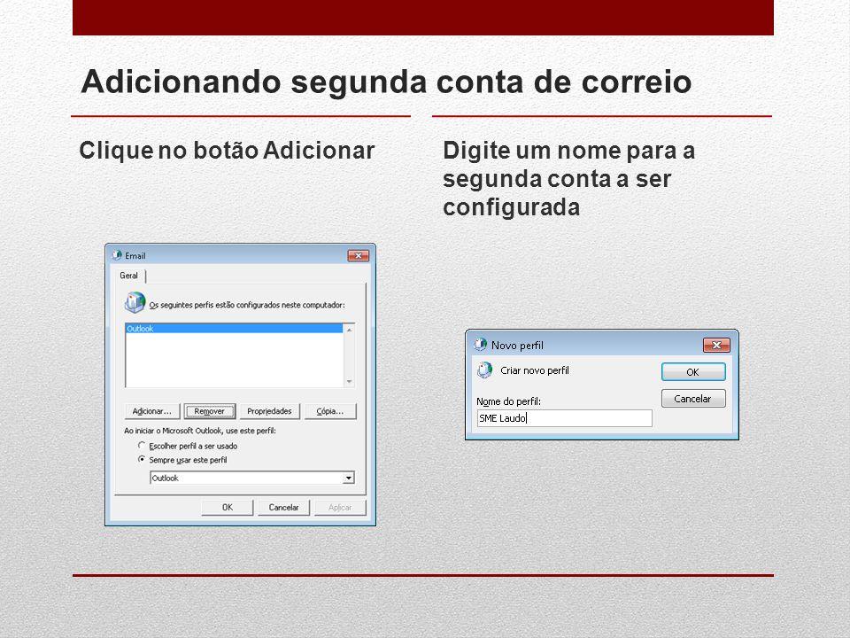 Adicionando segunda conta de correio Clique no botão AdicionarDigite um nome para a segunda conta a ser configurada