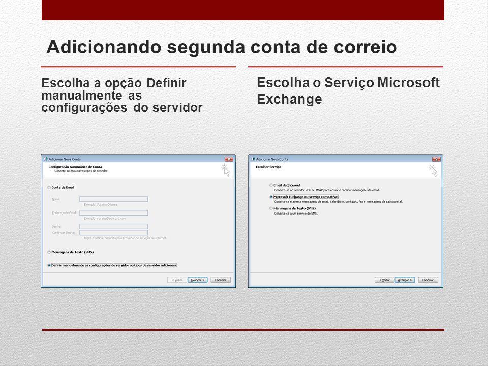 Adicionando segunda conta de correio Escolha a opção Definir manualmente as configurações do servidor Escolha o Serviço Microsoft Exchange