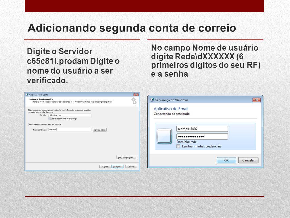 Adicionando segunda conta de correio Digite o Servidor c65c81i.prodam Digite o nome do usuário a ser verificado. No campo Nome de usuário digite Rede\