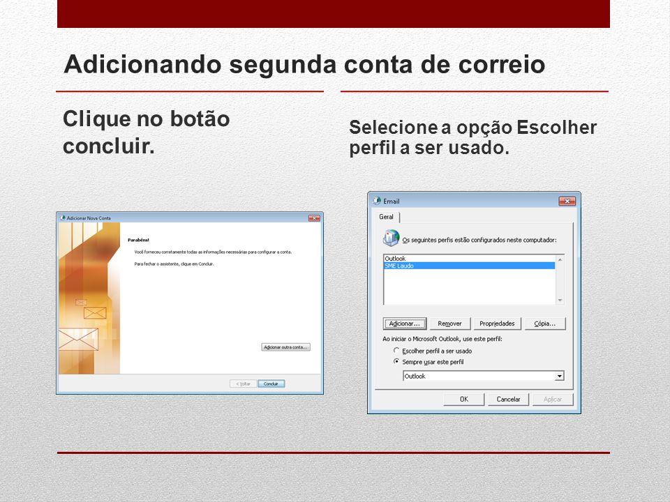 Adicionando segunda conta de correio Clique no botão concluir. Selecione a opção Escolher perfil a ser usado.