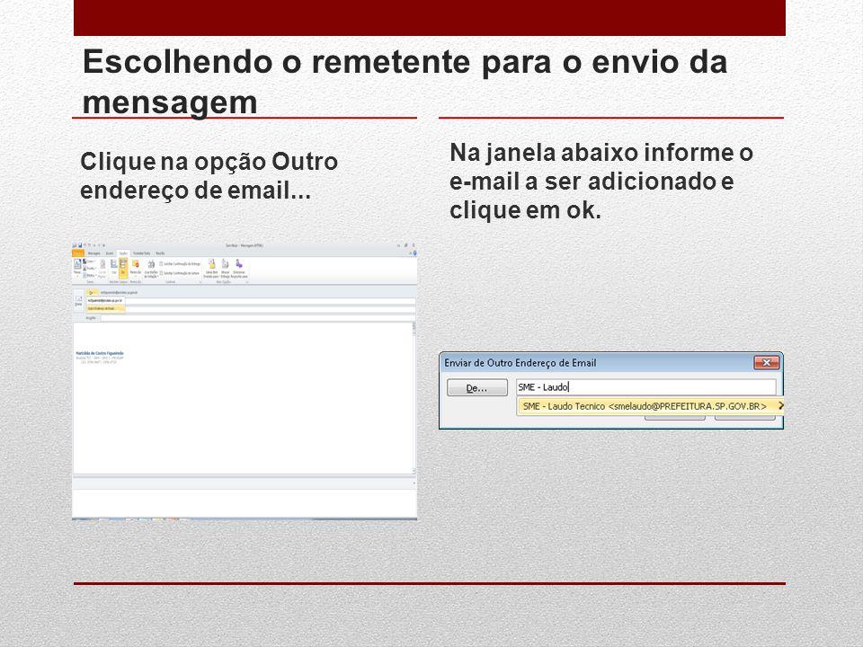 Escolhendo o remetente para o envio da mensagem Clique na opção Outro endereço de email... Na janela abaixo informe o e-mail a ser adicionado e clique