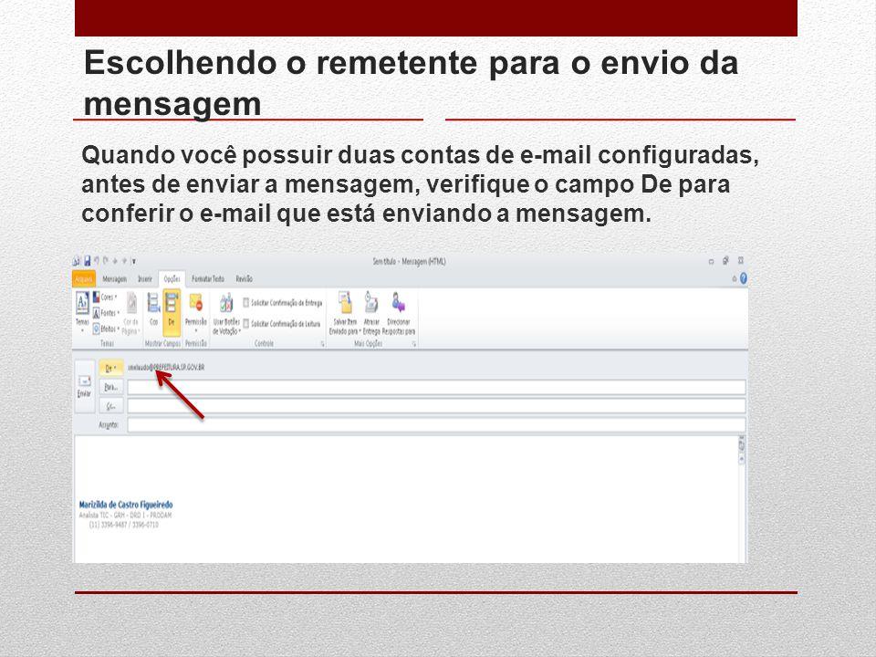 Escolhendo o remetente para o envio da mensagem Quando você possuir duas contas de e-mail configuradas, antes de enviar a mensagem, verifique o campo
