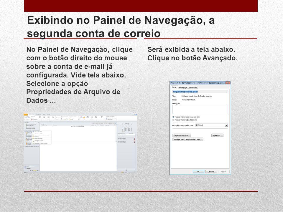 Exibindo no Painel de Navegação, a segunda conta de correio No Painel de Navegação, clique com o botão direito do mouse sobre a conta de e-mail já con