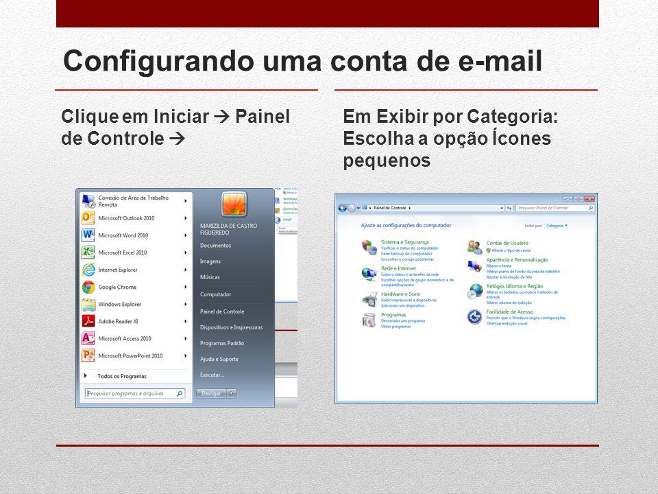Configurando uma conta de e-mail Clique em Iniciar  Painel de Controle  Em Exibir por Categoria: Escolha a opção Ícones pequenos