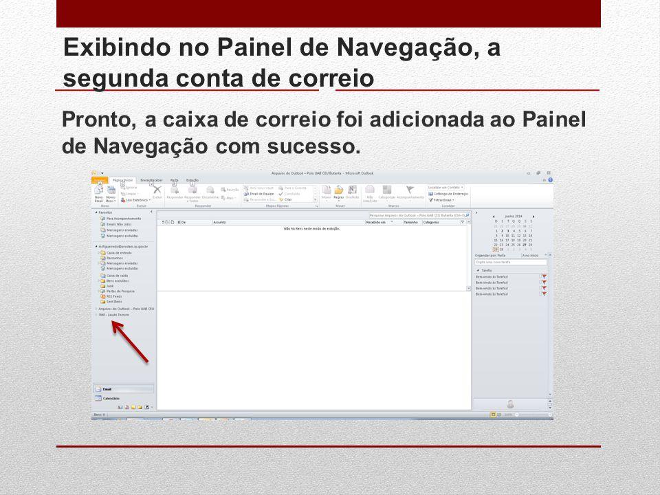 Exibindo no Painel de Navegação, a segunda conta de correio Pronto, a caixa de correio foi adicionada ao Painel de Navegação com sucesso.