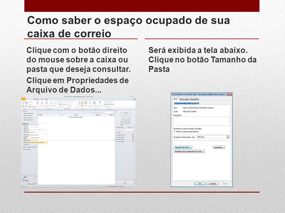 Como saber o espaço ocupado de sua caixa de correio Clique com o botão direito do mouse sobre a caixa ou pasta que deseja consultar. Clique em Proprie