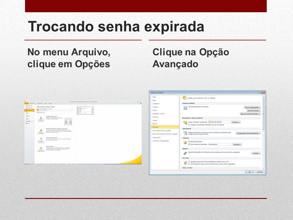 Trocando senha expirada No menu Arquivo, clique em Opções Clique na Opção Avançado