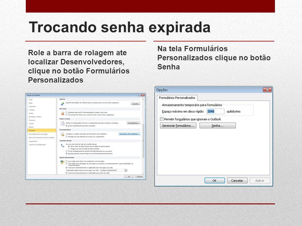 Trocando senha expirada Role a barra de rolagem ate localizar Desenvolvedores, clique no botão Formulários Personalizados Na tela Formulários Personal
