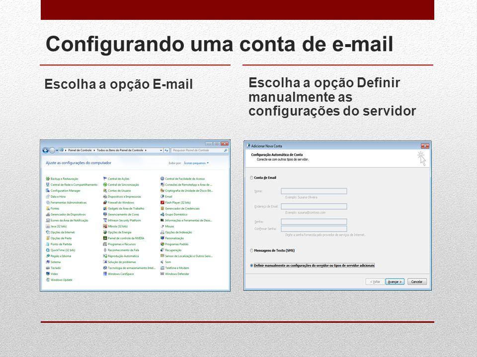 Configurando uma conta de e-mail Escolha a opção E-mail Escolha a opção Definir manualmente as configurações do servidor