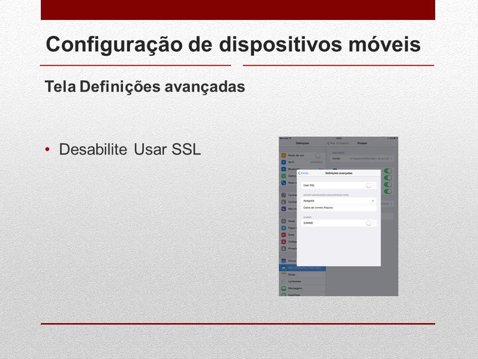 Configuração de dispositivos móveis Tela Definições avançadas Desabilite Usar SSL