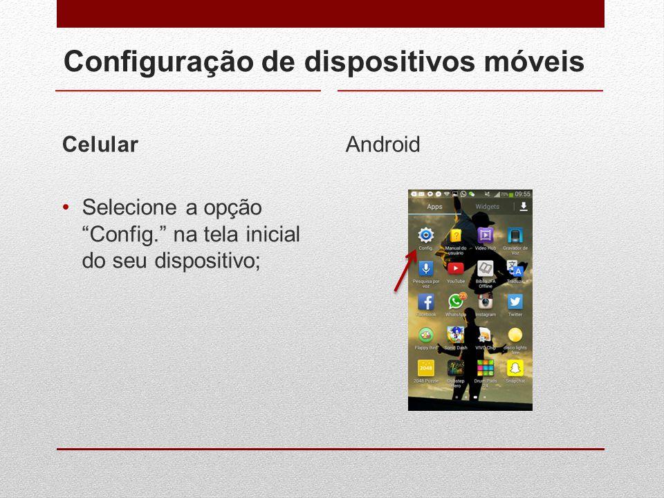 """Configuração de dispositivos móveis Celular Selecione a opção """"Config."""" na tela inicial do seu dispositivo; Android"""
