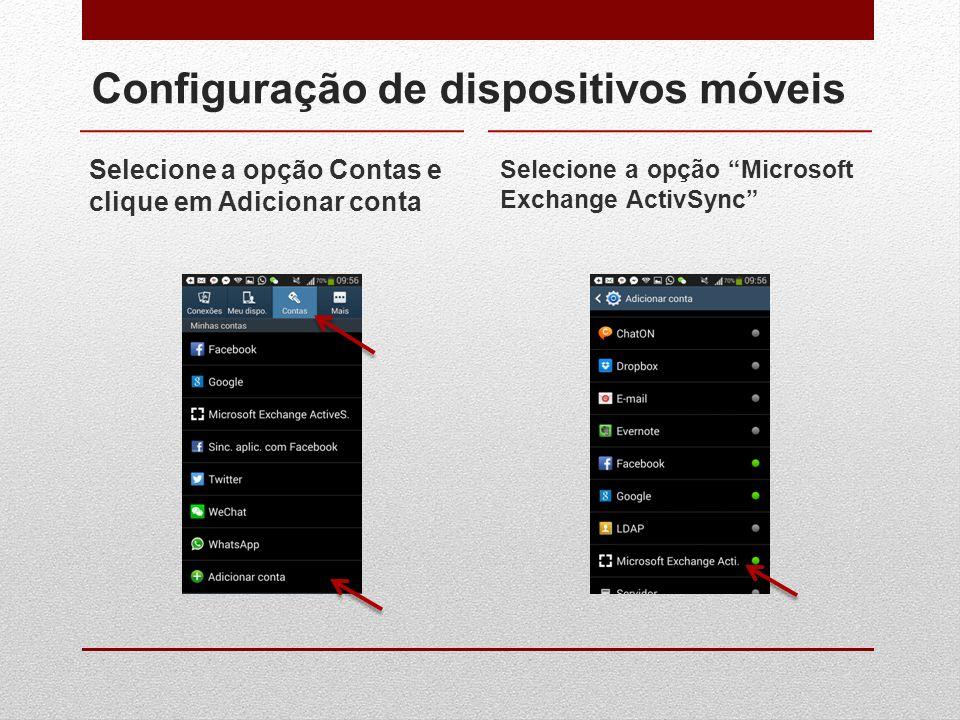 """Configuração de dispositivos móveis Selecione a opção Contas e clique em Adicionar conta Selecione a opção """"Microsoft Exchange ActivSync"""""""