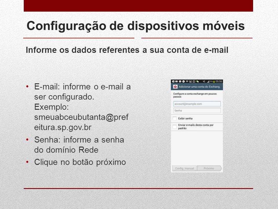 Configuração de dispositivos móveis Informe os dados referentes a sua conta de e-mail E-mail: informe o e-mail a ser configurado. Exemplo: smeuabceubu