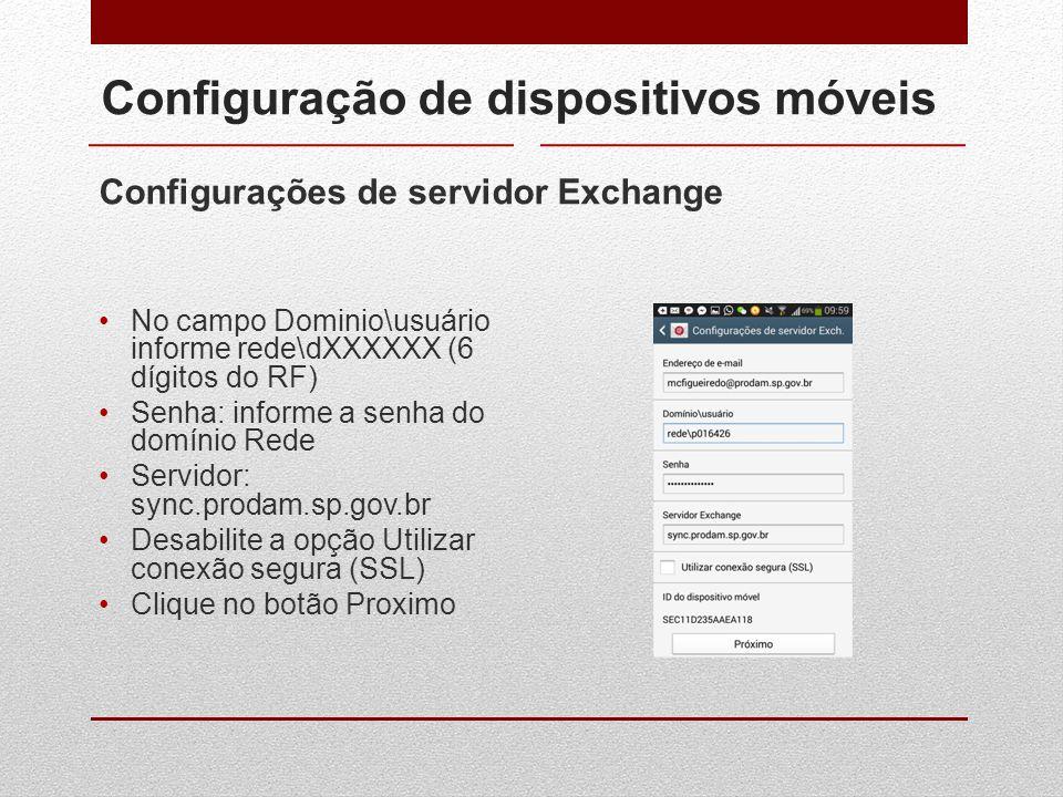 Configuração de dispositivos móveis Configurações de servidor Exchange No campo Dominio\usuário informe rede\dXXXXXX (6 dígitos do RF) Senha: informe