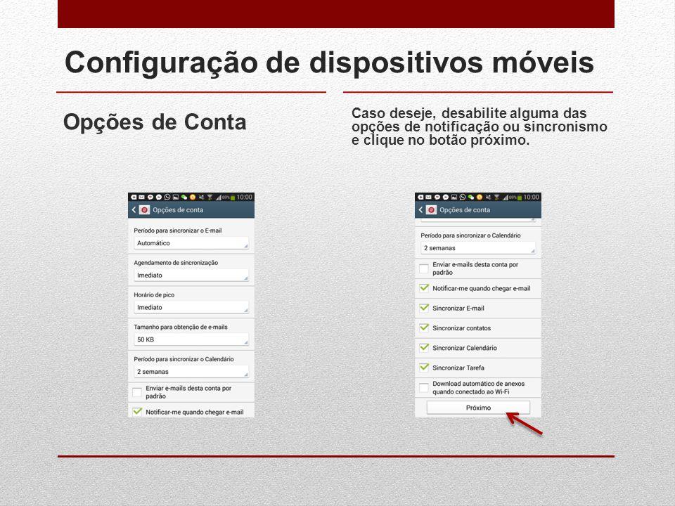 Configuração de dispositivos móveis Opções de Conta Caso deseje, desabilite alguma das opções de notificação ou sincronismo e clique no botão próximo.