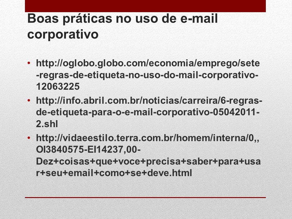 Boas práticas no uso de e-mail corporativo http://oglobo.globo.com/economia/emprego/sete -regras-de-etiqueta-no-uso-do-mail-corporativo- 12063225 http