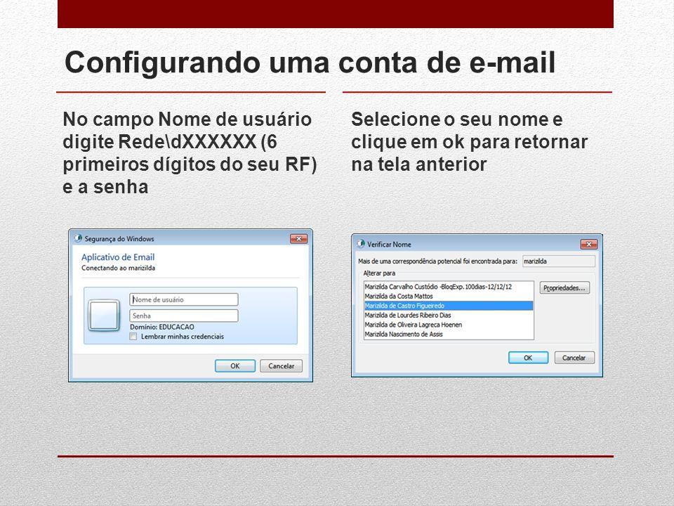Configurando uma conta de e-mail No campo Nome de usuário digite Rede\dXXXXXX (6 primeiros dígitos do seu RF) e a senha Selecione o seu nome e clique