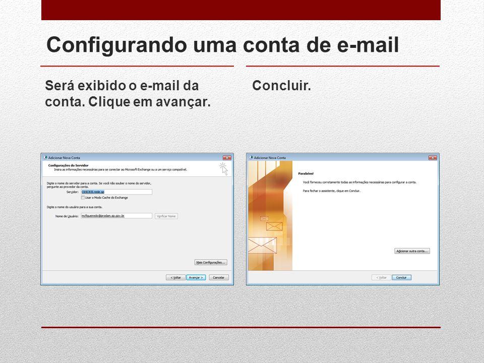 Configurando uma conta de e-mail Será exibido o e-mail da conta. Clique em avançar. Concluir.