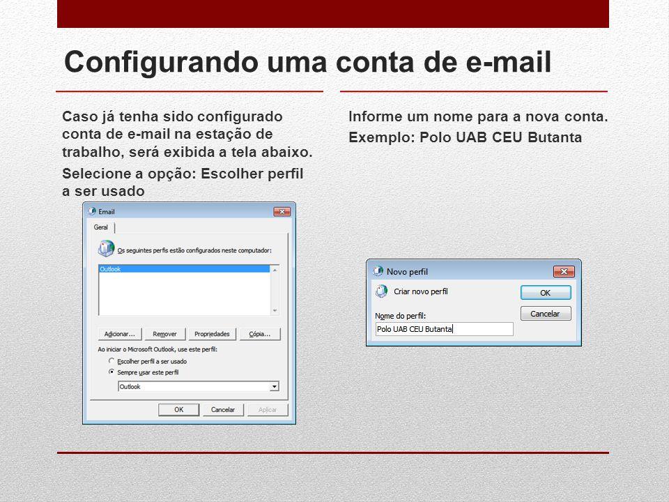 Configurando uma conta de e-mail Caso já tenha sido configurado conta de e-mail na estação de trabalho, será exibida a tela abaixo. Selecione a opção: