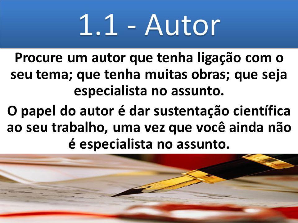 Procure um autor que tenha ligação com o seu tema; que tenha muitas obras; que seja especialista no assunto. O papel do autor é dar sustentação cientí
