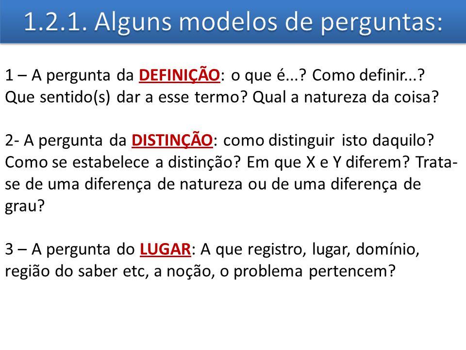1 – A pergunta da DEFINIÇÃO: o que é...? Como definir...? Que sentido(s) dar a esse termo? Qual a natureza da coisa? 2- A pergunta da DISTINÇÃO: como