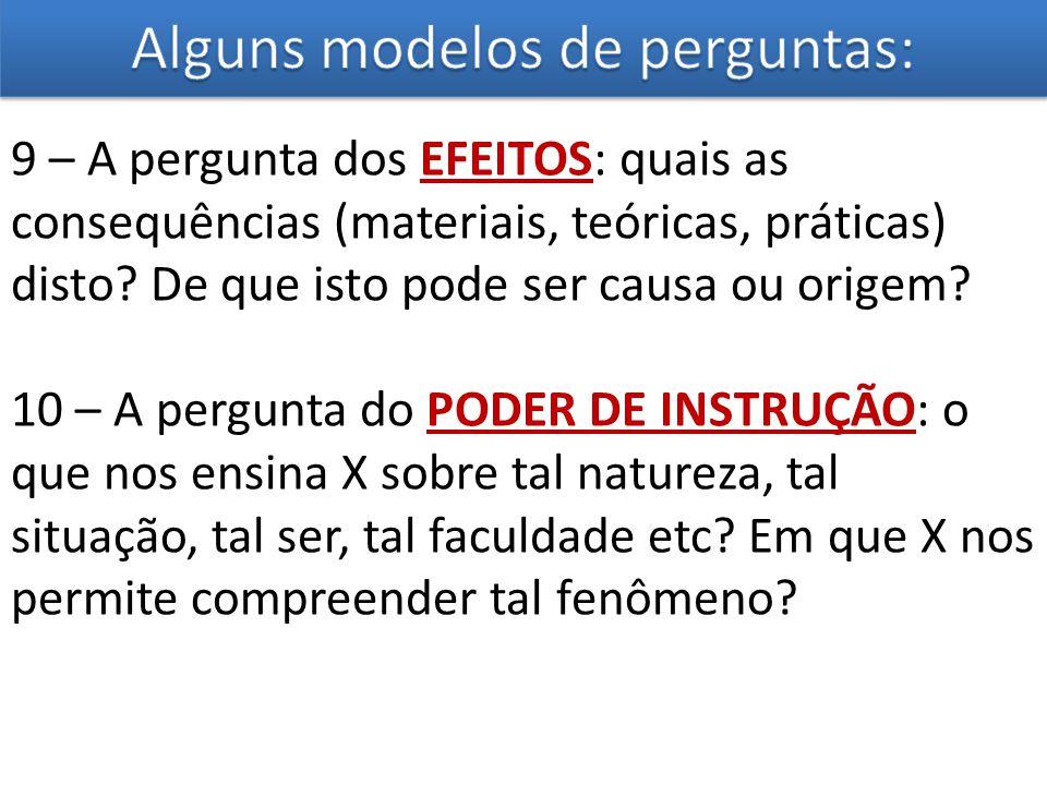 9 – A pergunta dos EFEITOS: quais as consequências (materiais, teóricas, práticas) disto? De que isto pode ser causa ou origem? 10 – A pergunta do POD